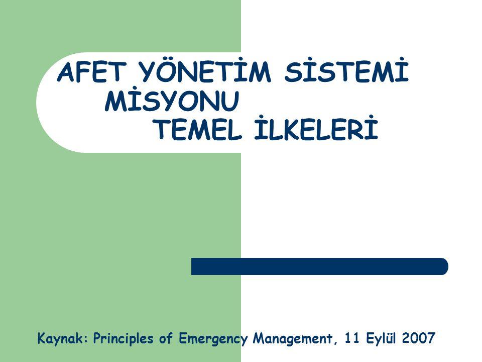 AFET YÖNETİM SİSTEMİ MİSYONU TEMEL İLKELERİ Kaynak: Principles of Emergency Management, 11 Eylül 2007