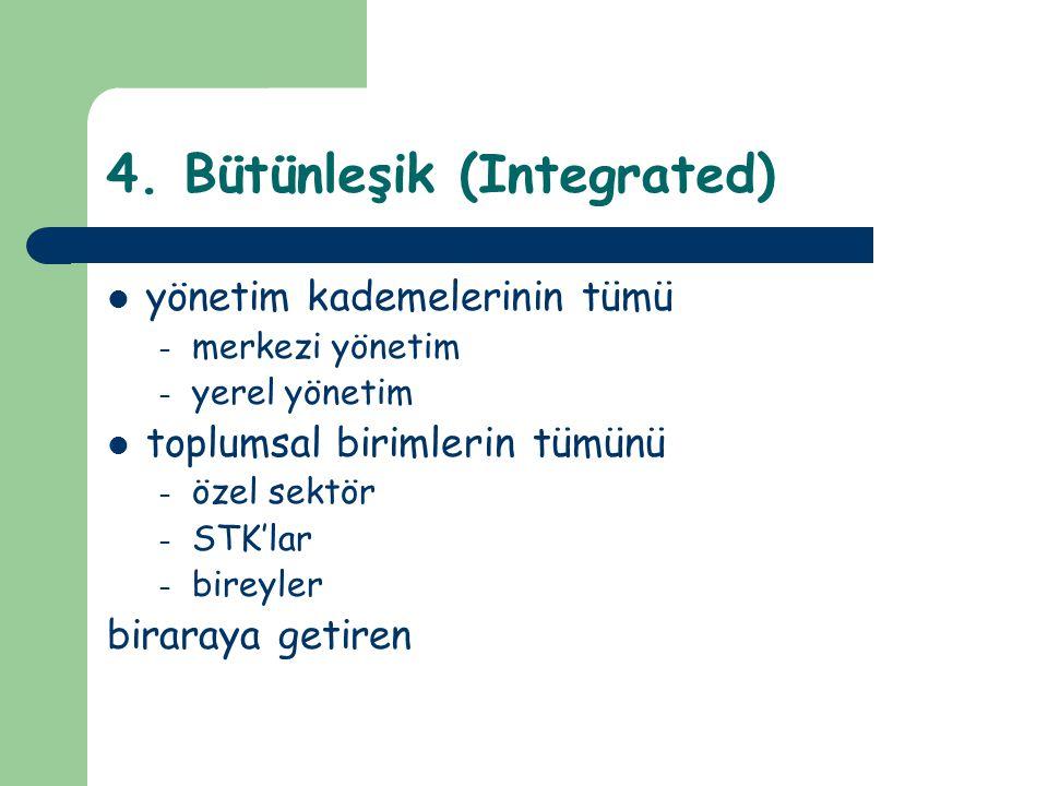 4. Bütünleşik (Integrated) yönetim kademelerinin tümü – merkezi yönetim – yerel yönetim toplumsal birimlerin tümünü – özel sektör – STK'lar – bireyler