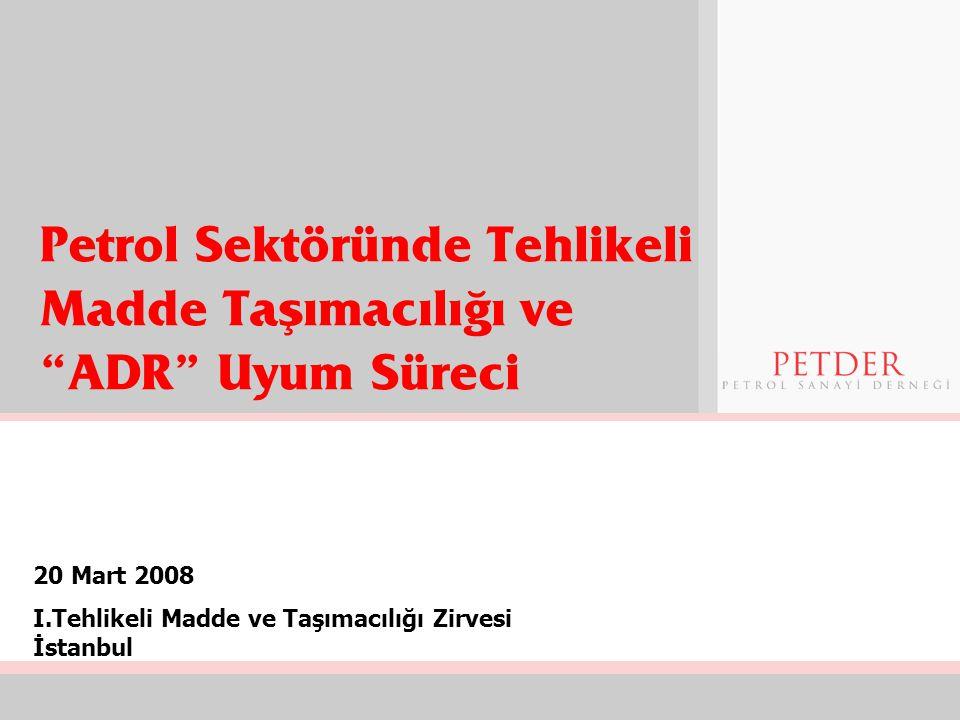 """Petrol Sektöründe Tehlikeli Madde Taşımacılığı ve """"ADR"""" Uyum Süreci 20 Mart 2008 I.Tehlikeli Madde ve Taşımacılığı Zirvesi İstanbul"""