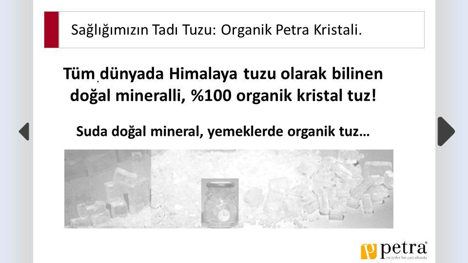 Sağlığımızın Tadı Tuzu: Organik Petra Kristali..Doğanın modern dünyaya hediyesi.