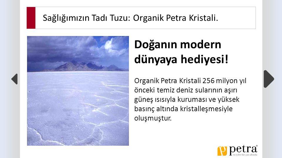 Sağlığımızın Tadı Tuzu: Organik Petra Kristali.. Doğanın modern dünyaya hediyesi.