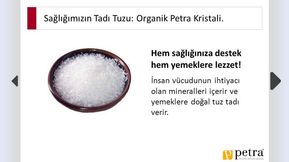 Sağlığımızın Tadı Tuzu: Organik Petra Kristali. Hem sağlığınıza destek hem yemeklere lezzet.