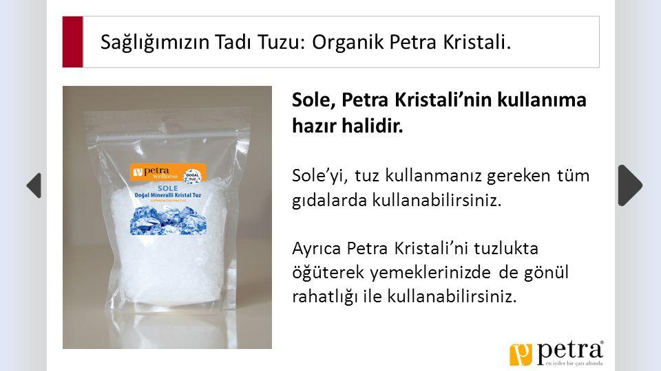 Sağlığımızın Tadı Tuzu: Organik Petra Kristali. Sole, Petra Kristali'nin kullanıma hazır halidir.