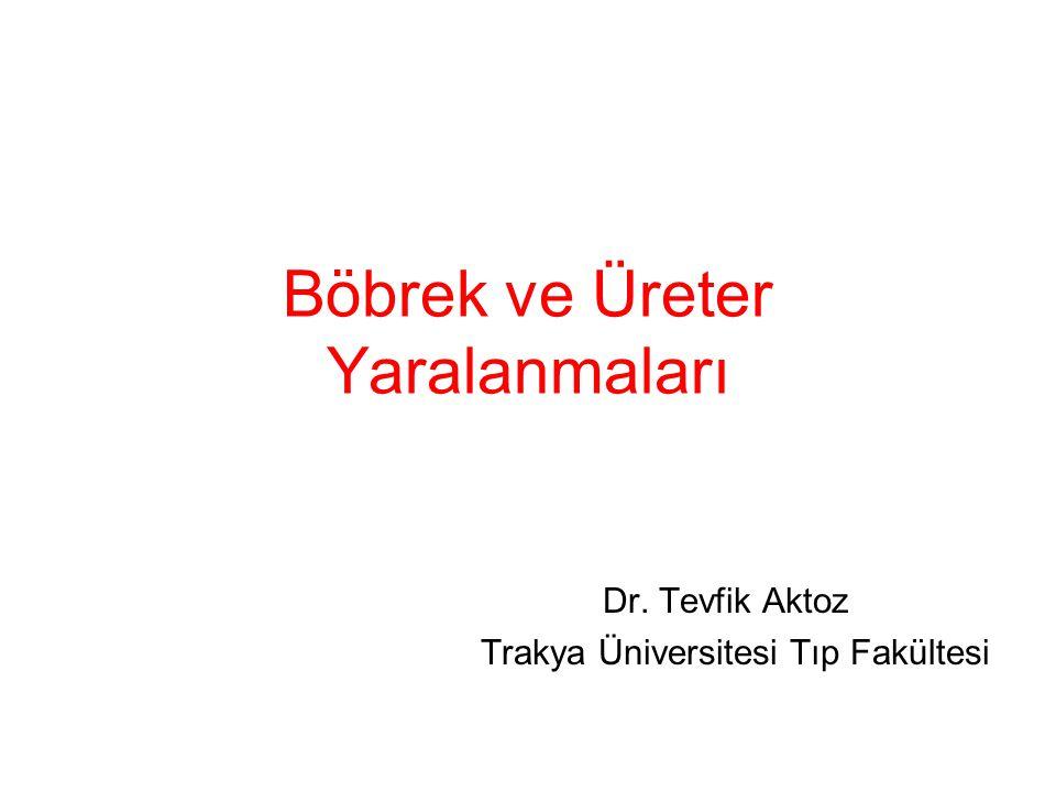 Böbrek ve Üreter Yaralanmaları Dr. Tevfik Aktoz Trakya Üniversitesi Tıp Fakültesi