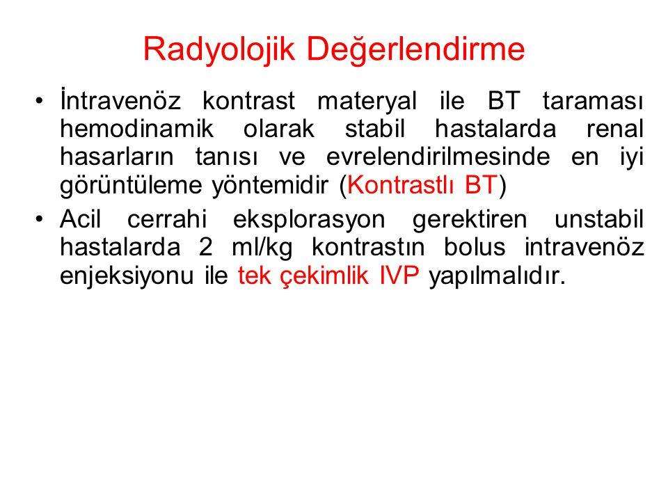 Radyolojik Değerlendirme İntravenöz kontrast materyal ile BT taraması hemodinamik olarak stabil hastalarda renal hasarların tanısı ve evrelendirilmesi