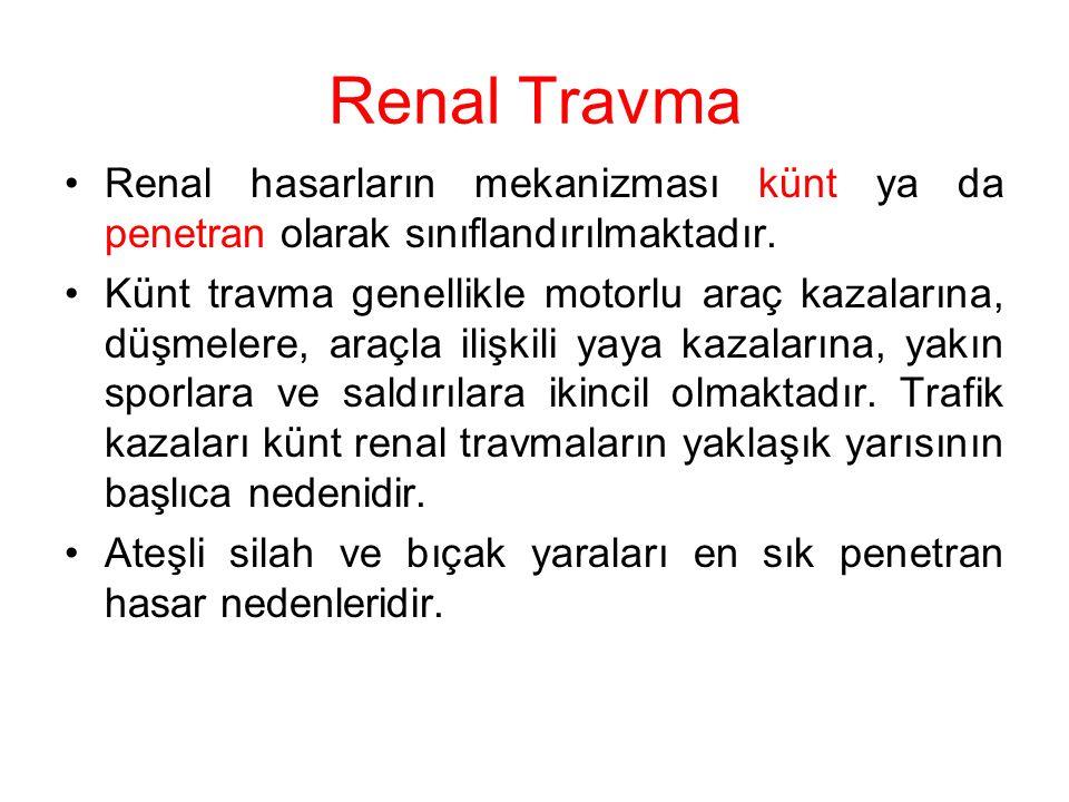 Renal Travma Renal hasarların mekanizması künt ya da penetran olarak sınıflandırılmaktadır. Künt travma genellikle motorlu araç kazalarına, düşmelere,