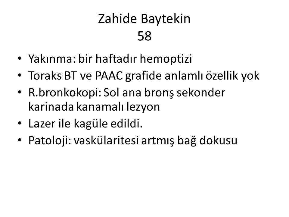 Zahide Baytekin 58 Yakınma: bir haftadır hemoptizi Toraks BT ve PAAC grafide anlamlı özellik yok R.bronkokopi: Sol ana bronş sekonder karinada kanamalı lezyon Lazer ile kagüle edildi.