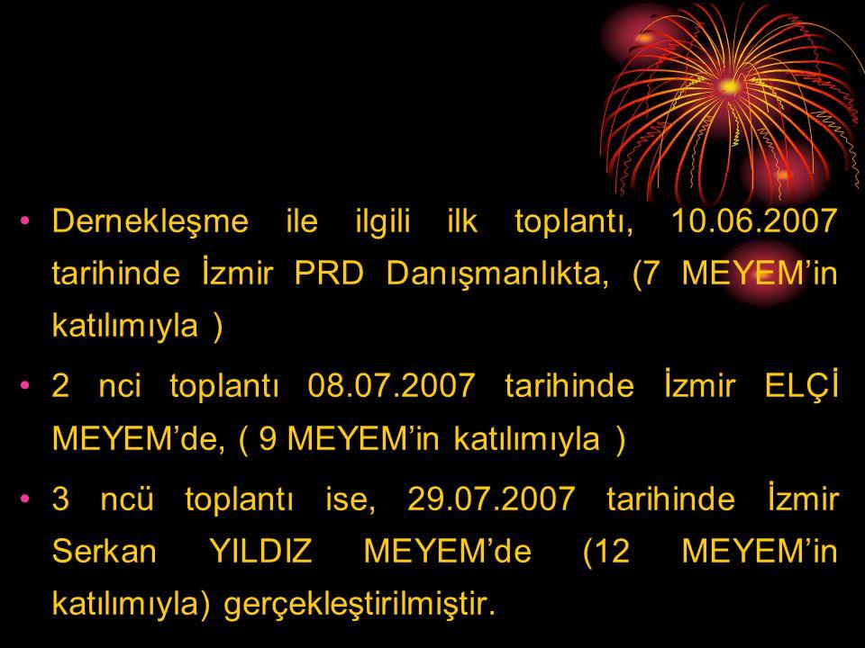 Dernekleşme ile ilgili ilk toplantı, 10.06.2007 tarihinde İzmir PRD Danışmanlıkta, (7 MEYEM'in katılımıyla ) 2 nci toplantı 08.07.2007 tarihinde İzmir ELÇİ MEYEM'de, ( 9 MEYEM'in katılımıyla ) 3 ncü toplantı ise, 29.07.2007 tarihinde İzmir Serkan YILDIZ MEYEM'de (12 MEYEM'in katılımıyla) gerçekleştirilmiştir.