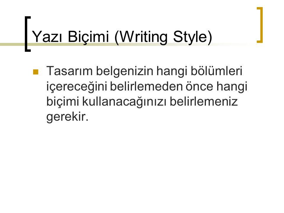 Yazı Biçimi (Writing Style) Tasarım belgenizin hangi bölümleri içereceğini belirlemeden önce hangi biçimi kullanacağınızı belirlemeniz gerekir.