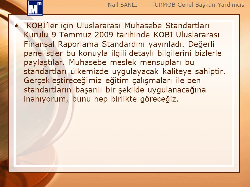 KOBİ'ler için Uluslararası Muhasebe Standartları Kurulu 9 Temmuz 2009 tarihinde KOBİ Uluslararası Finansal Raporlama Standardını yayınladı. Değerli pa