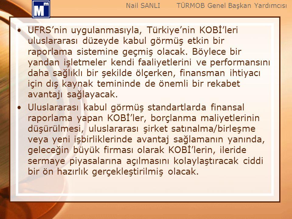 UFRS'nin uygulanmasıyla, Türkiye'nin KOBİ'leri uluslararası düzeyde kabul görmüş etkin bir raporlama sistemine geçmiş olacak. Böylece bir yandan işlet