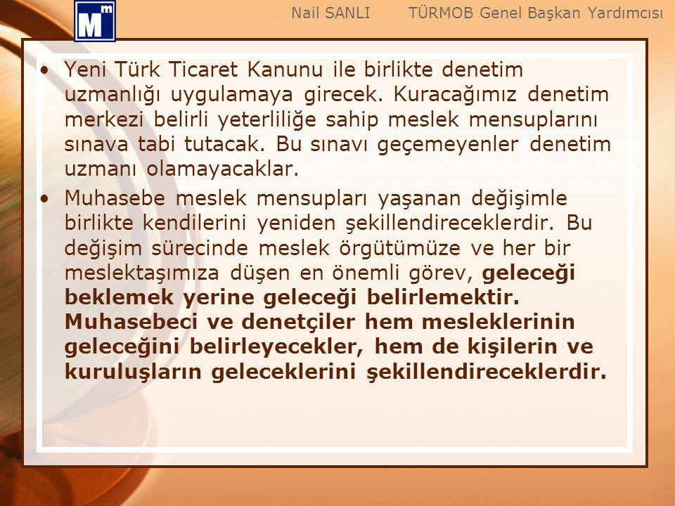 Yeni Türk Ticaret Kanunu ile birlikte denetim uzmanlığı uygulamaya girecek. Kuracağımız denetim merkezi belirli yeterliliğe sahip meslek mensuplarını