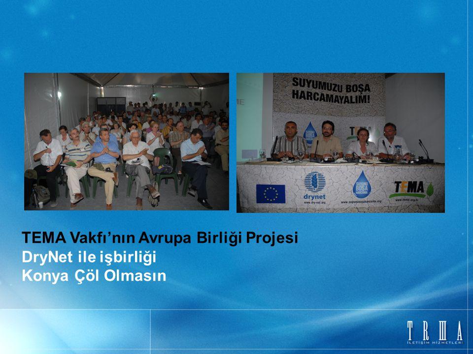 TEMA Vakfı'nın Avrupa Birliği Projesi DryNet ile işbirliği Konya Çöl Olmasın