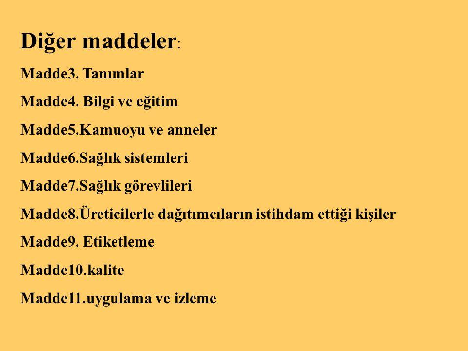 Diğer maddeler : Madde3. Tanımlar Madde4. Bilgi ve eğitim Madde5.Kamuoyu ve anneler Madde6.Sağlık sistemleri Madde7.Sağlık görevlileri Madde8.Üreticil
