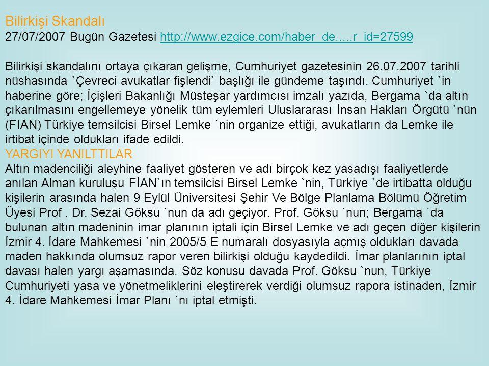 Bilirkişi Skandalı 27/07/2007 Bugün Gazetesi http://www.ezgice.com/haber_de.....r_id=27599 Bilirkişi skandalını ortaya çıkaran gelişme, Cumhuriyet gaz