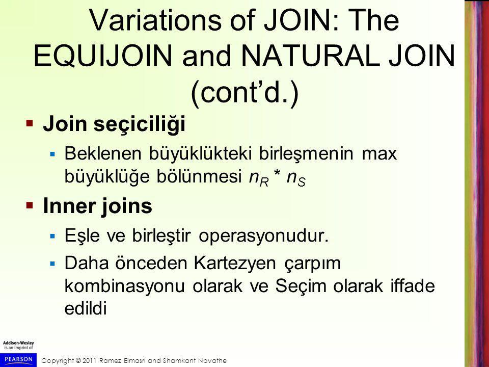 Copyright © 2011 Ramez Elmasri and Shamkant Navathe Variations of JOIN: The EQUIJOIN and NATURAL JOIN (cont'd.)  Join seçiciliği  Beklenen büyüklükt