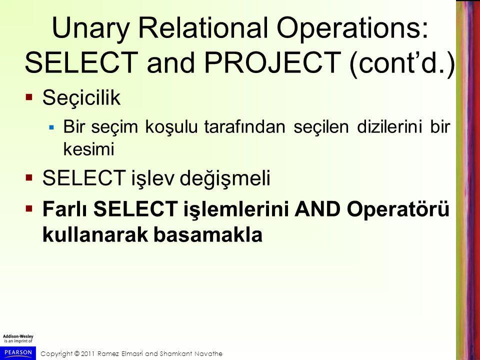 Copyright © 2011 Ramez Elmasri and Shamkant Navathe Unary Relational Operations: SELECT and PROJECT (cont'd.)  Seçicilik  Bir seçim koşulu tarafında