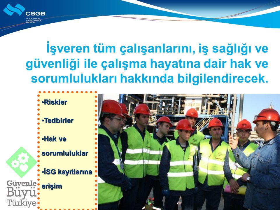 İşveren tüm çalışanlarını, iş sağlığı ve güvenliği ile çalışma hayatına dair hak ve sorumlulukları hakkında bilgilendirecek. RisklerRiskler TedbirlerT