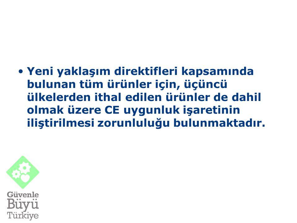 Yeni yaklaşım direktifleri kapsamında bulunan tüm ürünler için, üçüncü ülkelerden ithal edilen ürünler de dahil olmak üzere CE uygunluk işaretinin ili