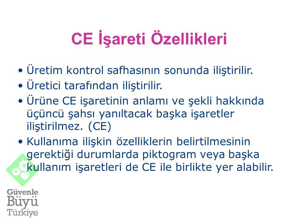 CE İşareti Özellikleri Üretim kontrol safhasının sonunda iliştirilir. Üretici tarafından iliştirilir. Ürüne CE işaretinin anlamı ve şekli hakkında üçü