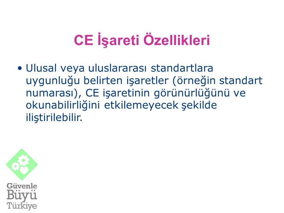 CE İşareti Özellikleri Ulusal veya uluslararası standartlara uygunluğu belirten işaretler (örneğin standart numarası), CE işaretinin görünürlüğünü ve