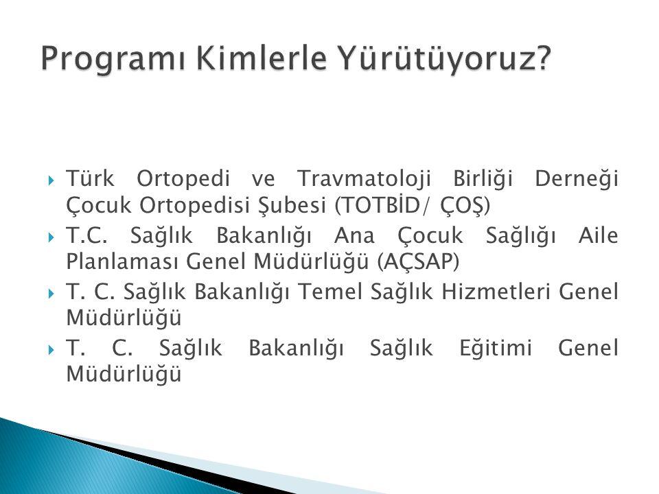  Türk Ortopedi ve Travmatoloji Birliği Derneği Çocuk Ortopedisi Şubesi (TOTBİD/ ÇOŞ)  T.C. Sağlık Bakanlığı Ana Çocuk Sağlığı Aile Planlaması Genel