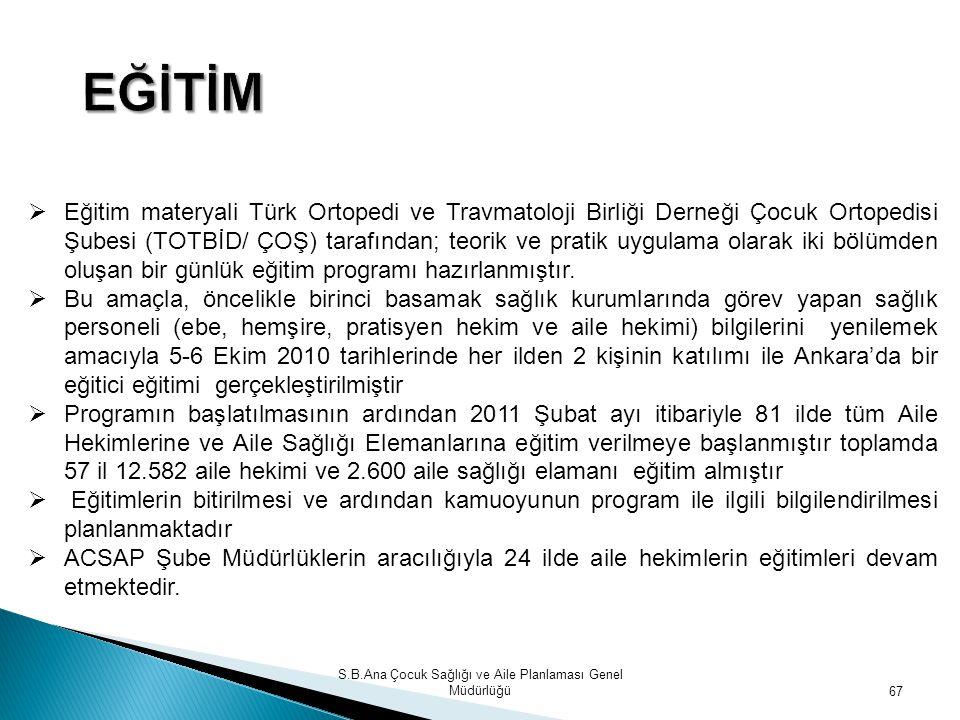 S.B.Ana Çocuk Sağlığı ve Aile Planlaması Genel Müdürlüğü 67  Eğitim materyali Türk Ortopedi ve Travmatoloji Birliği Derneği Çocuk Ortopedisi Şubesi (
