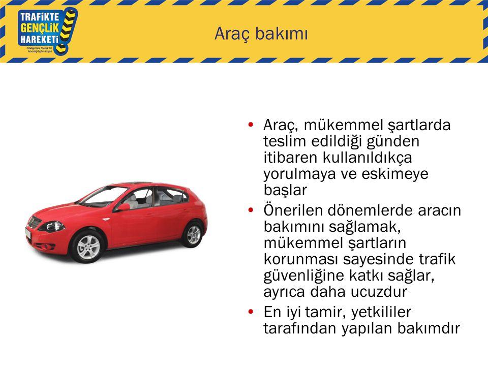Araç bakımı Araç, mükemmel şartlarda teslim edildiği günden itibaren kullanıldıkça yorulmaya ve eskimeye başlar Önerilen dönemlerde aracın bakımını sağlamak, mükemmel şartların korunması sayesinde trafik güvenliğine katkı sağlar, ayrıca daha ucuzdur En iyi tamir, yetkililer tarafından yapılan bakımdır