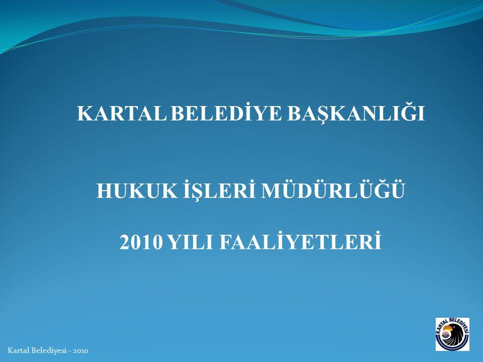 Kartal Belediyesi - 2010 KARTAL BELEDİYE BAŞKANLIĞI HUKUK İŞLERİ MÜDÜRLÜĞÜ 2010 YILI FAALİYETLERİ