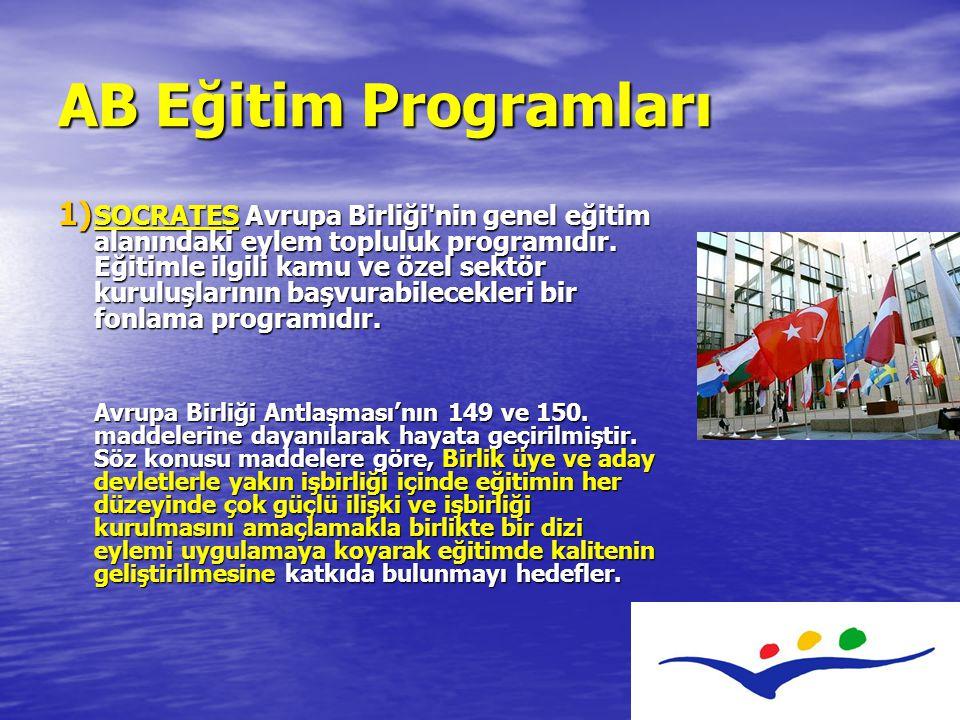 AB Eğitim Programları 1) SOCRATES Avrupa Birliği nin genel eğitim alanındaki eylem topluluk programıdır.