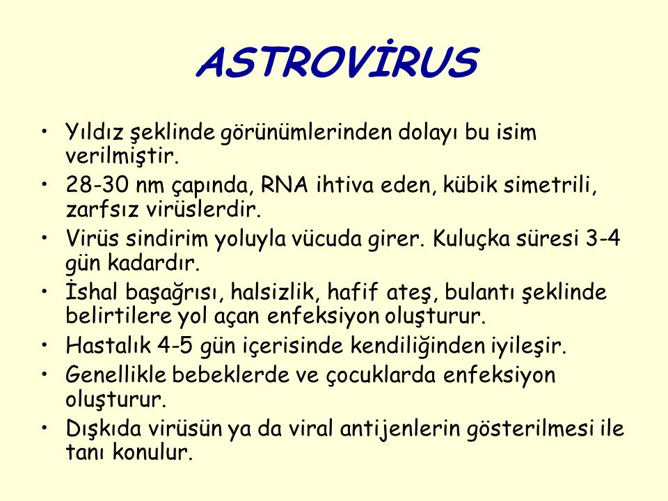 ASTROVİRUS Yıldız şeklinde görünümlerinden dolayı bu isim verilmiştir. 28-30 nm çapında, RNA ihtiva eden, kübik simetrili, zarfsız virüslerdir. Virüs