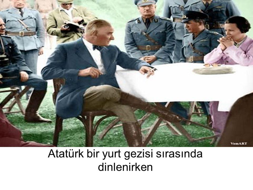 Atatürk bir yurt gezisi sırasında dinlenirken