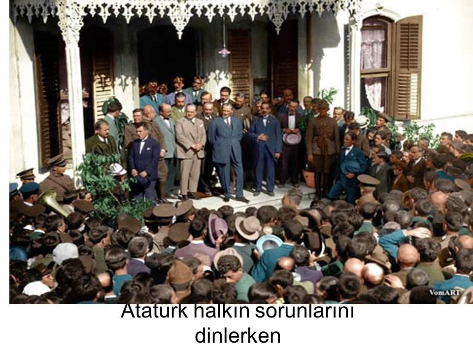 Atatürk halkın sorunlarını dinlerken