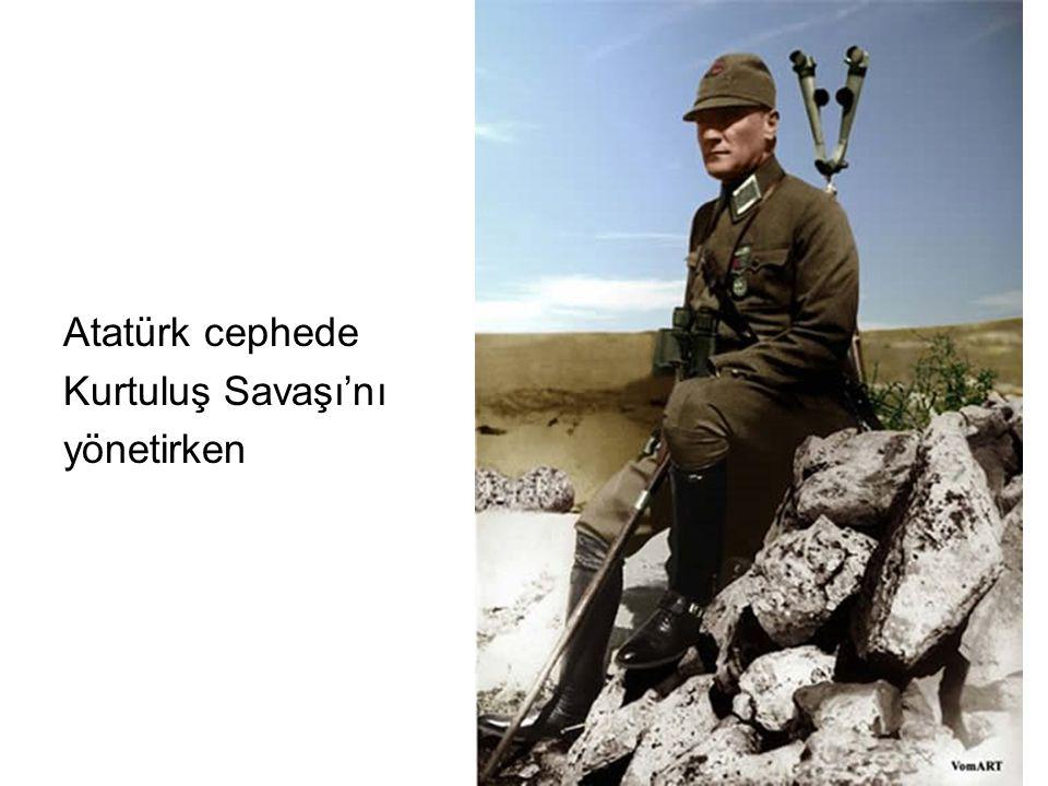 Atatürk cephede Kurtuluş Savaşı'nı yönetirken