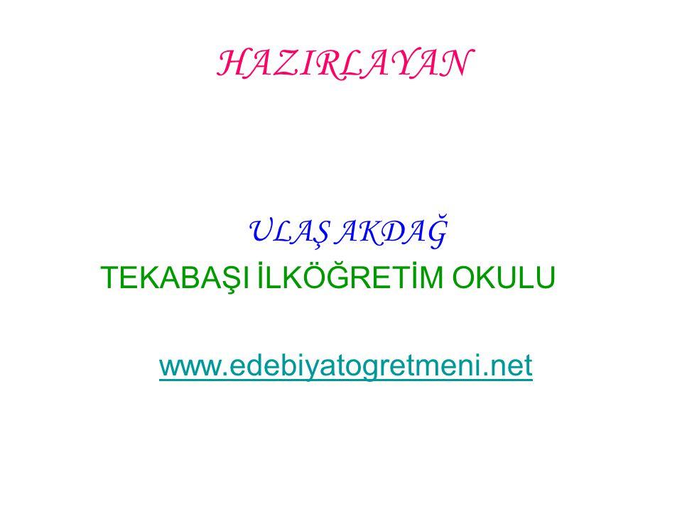 HAZIRLAYAN ULAŞ AKDAĞ TEKABAŞI İLKÖĞRETİM OKULU www.edebiyatogretmeni.net