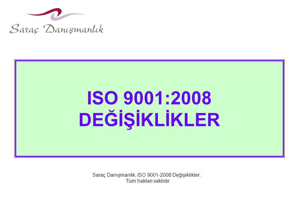 ISO 9001-2008 STANDARDI ISO 9001-2008 standardı ISO 9001-2000 standardındaki bazı noktalara açıklık getirmek ve ISO 14001-2004 standardı ile uyumu arttırmak için geliştirilmiştir.