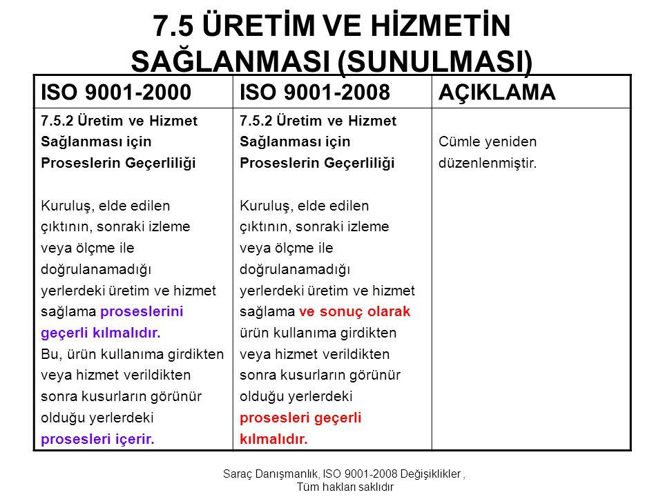7.5 ÜRETİM VE HİZMETİN SAĞLANMASI (SUNULMASI) ISO 9001-2000ISO 9001-2008AÇIKLAMA 7.5.2 Üretim ve Hizmet Sağlanması için Proseslerin Geçerliliği Kurulu
