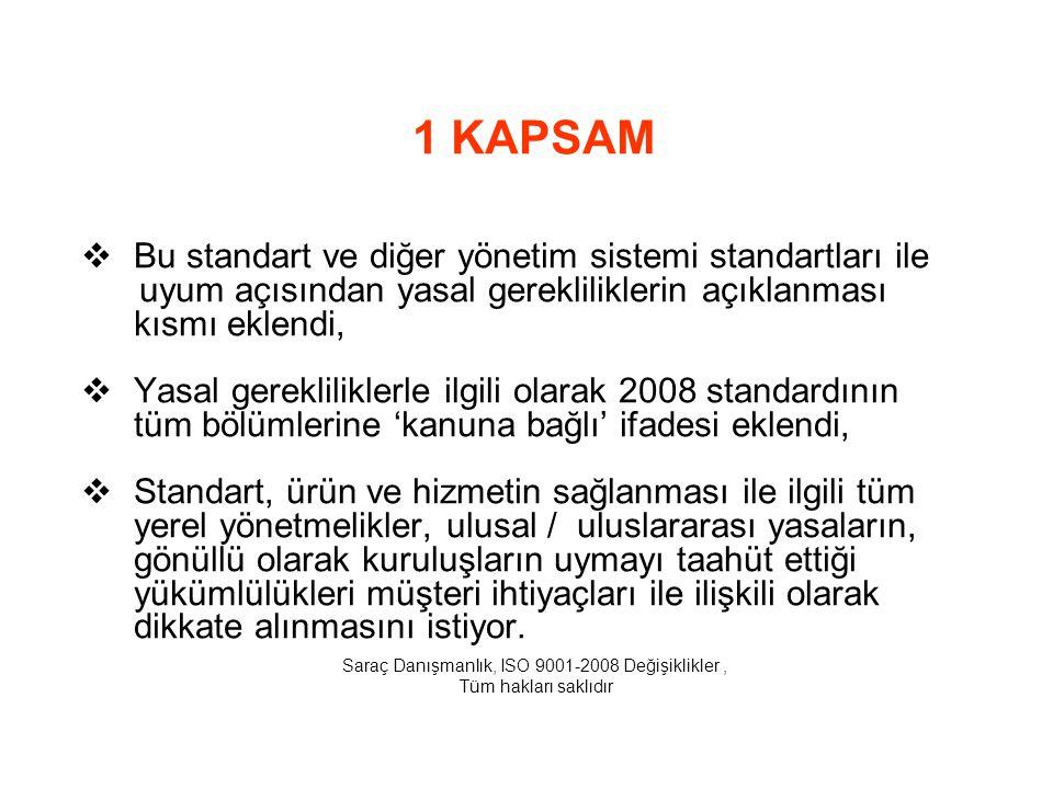 1 KAPSAM  Bu standart ve diğer yönetim sistemi standartları ile uyum açısından yasal gerekliliklerin açıklanması kısmı eklendi,  Yasal gereklilikler