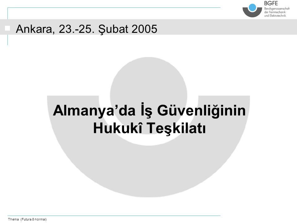Thema (Futura 8 normal) Almanya'da İş Güvenliğinin Hukukî Teşkilatı Ankara, 23.-25. Şubat 2005