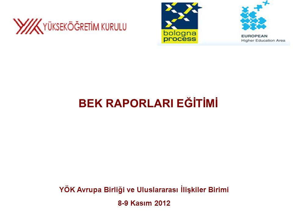 YÖK Avrupa Birliği ve Uluslararası İlişkiler Birimi 8-9 Kasım 2012 BEK RAPORLARI EĞİTİMİ