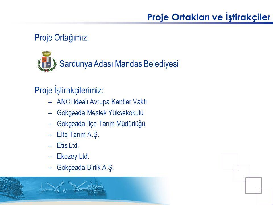 Proje Ortakları ve İştirakçiler Proje Ortağımız: Sardunya Adası Mandas Belediyesi Proje İştirakçilerimiz: –ANCI Ideali Avrupa Kentler Vakfı –Gökçeada