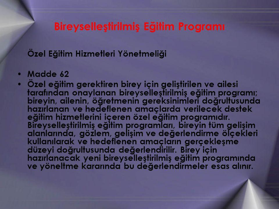 Bireyselleştirilmiş Eğitim Programı Özel Eğitim Hizmetleri Yönetmeliği Madde 62 Özel eğitim gerektiren birey için geliştirilen ve ailesi tarafından on
