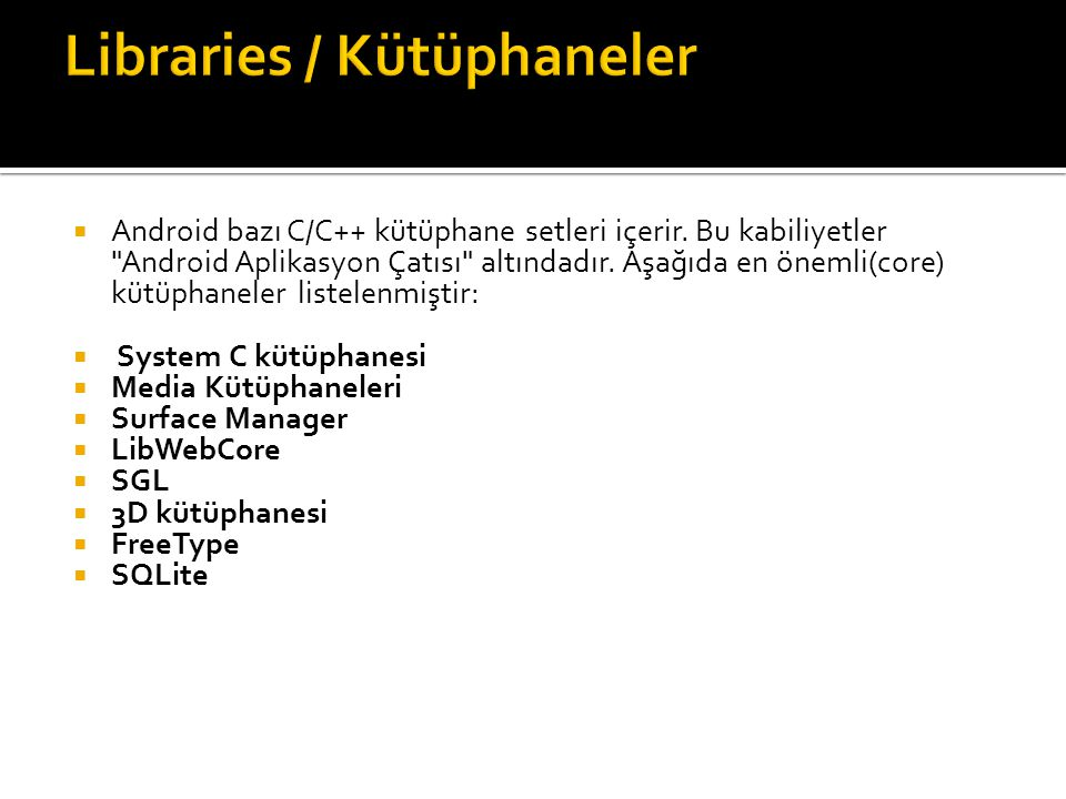  Android bazı C/C++ kütüphane setleri içerir. Bu kabiliyetler