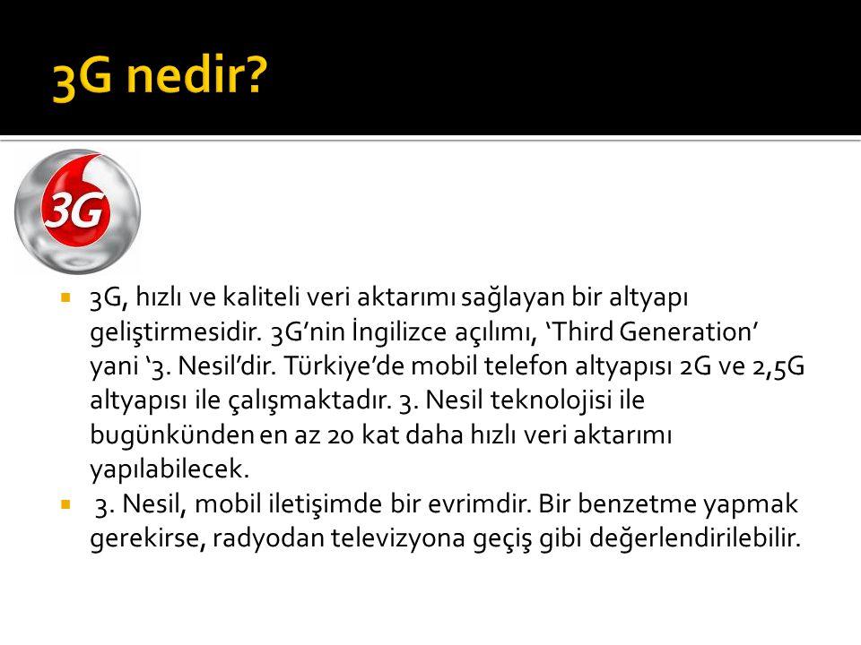  3G, hızlı ve kaliteli veri aktarımı sağlayan bir altyapı geliştirmesidir. 3G'nin İngilizce açılımı, 'Third Generation' yani '3. Nesil'dir. Türkiye'd