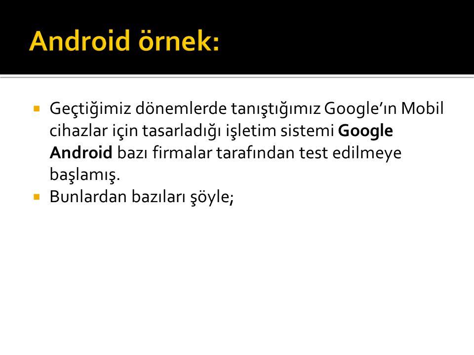  Geçtiğimiz dönemlerde tanıştığımız Google'ın Mobil cihazlar için tasarladığı işletim sistemi Google Android bazı firmalar tarafından test edilmeye başlamış.