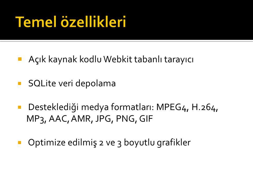  Açık kaynak kodlu Webkit tabanlı tarayıcı  SQLite veri depolama  Desteklediği medya formatları: MPEG4, H.264, MP3, AAC, AMR, JPG, PNG, GIF  Optim