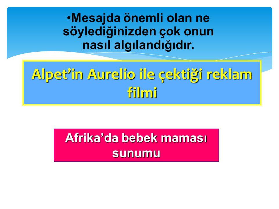 Alpet'in Aurelio ile çektiği reklam filmi Afrika'da bebek maması sunumu Mesajda önemli olan ne söylediğinizden çok onun nasıl algılandığıdır.