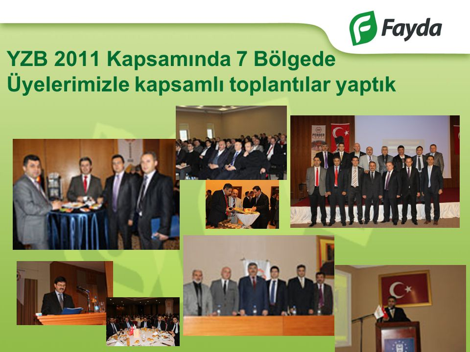 YZB 2011 Kapsamında 7 Bölgede Üyelerimizle kapsamlı toplantılar yaptık