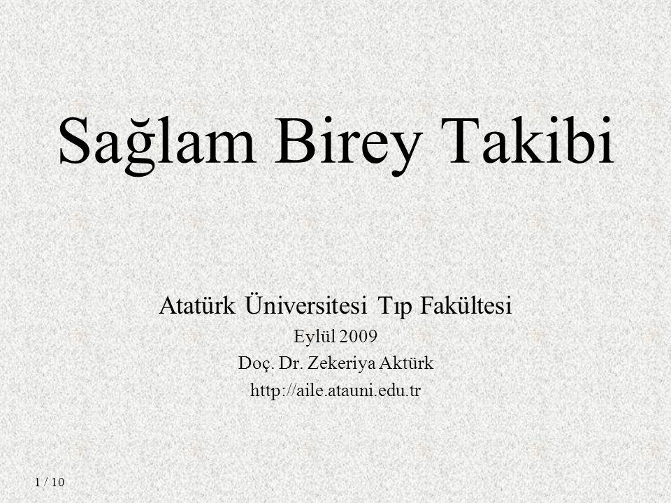 Sağlam Birey Takibi Atatürk Üniversitesi Tıp Fakültesi Eylül 2009 Doç. Dr. Zekeriya Aktürk http://aile.atauni.edu.tr / 10 1