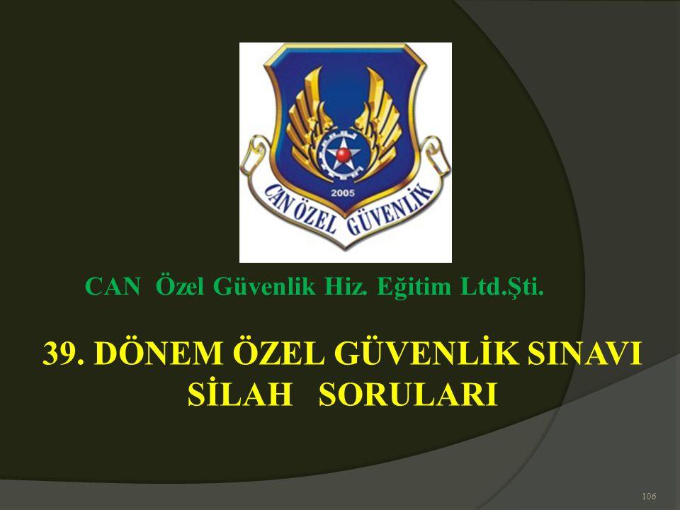106 39. DÖNEM ÖZEL GÜVENLİK SINAVI SİLAH SORULARI CAN Özel Güvenlik Hiz. Eğitim Ltd.Şti.